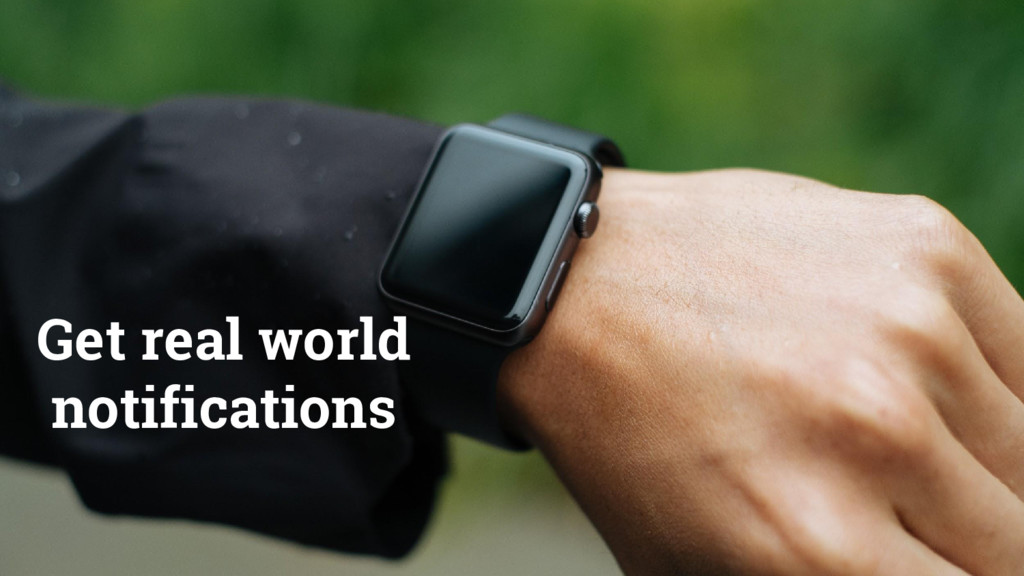 Get real world notifications