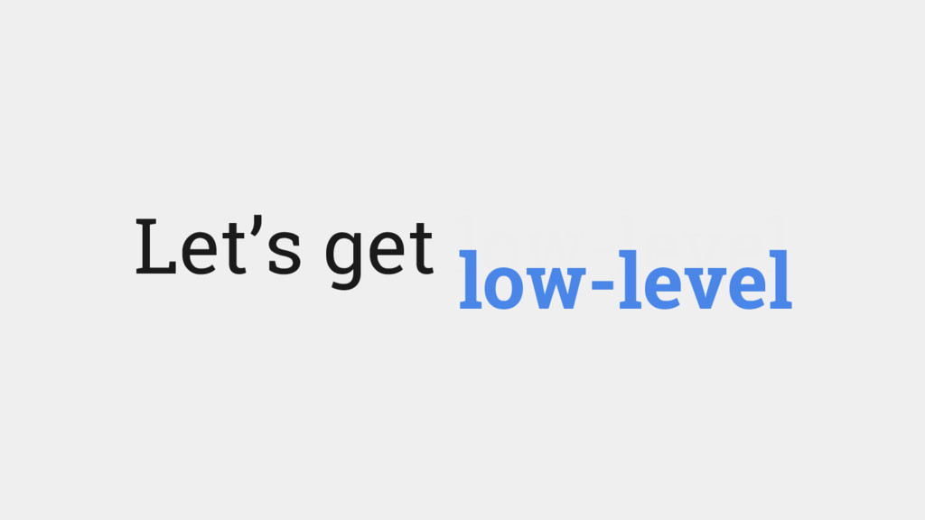 Let's get low-level low-level