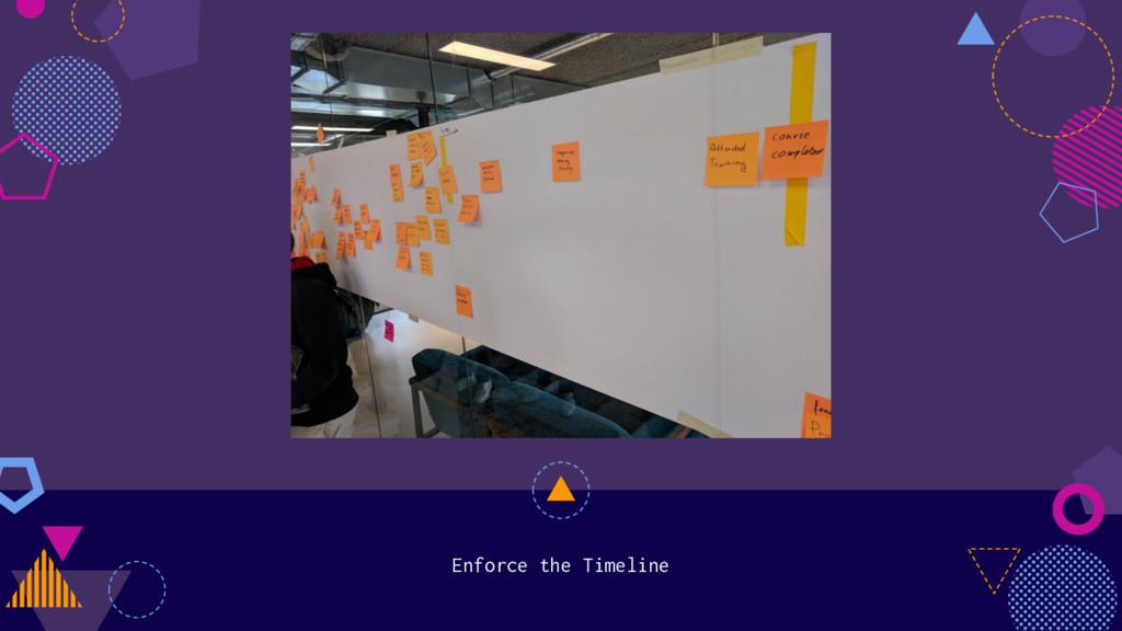 Enforce the Timeline