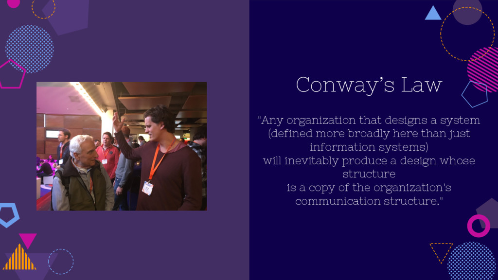 "Conway's Law ""Any organization that designs a s..."