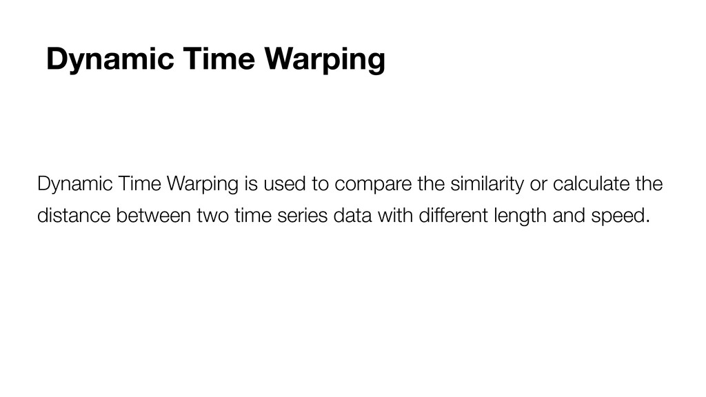 Dynamic Time Warping is used to compare the sim...
