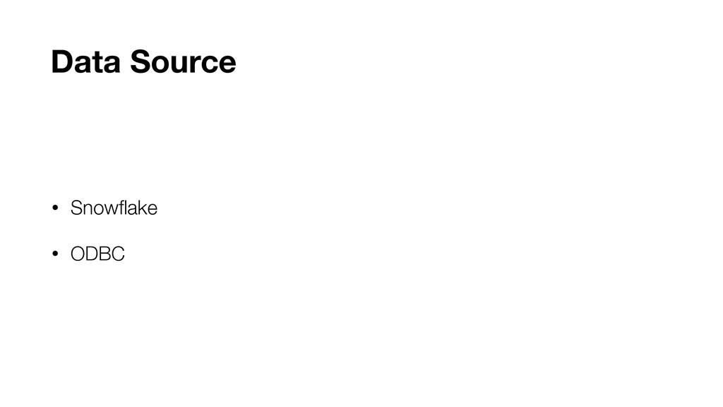 • Snowflake • ODBC Data Source