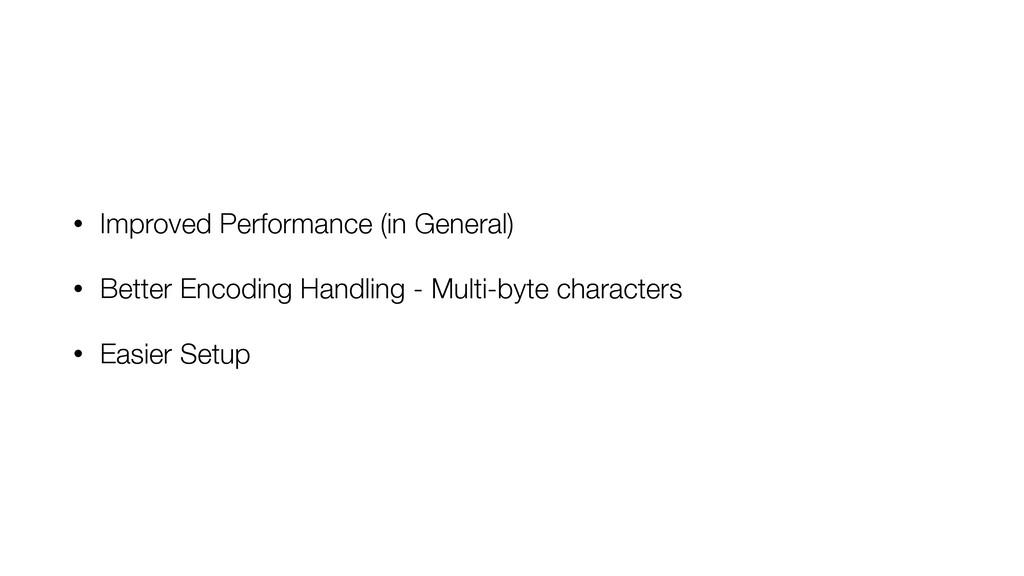 • Improved Performance (in General) • Better En...