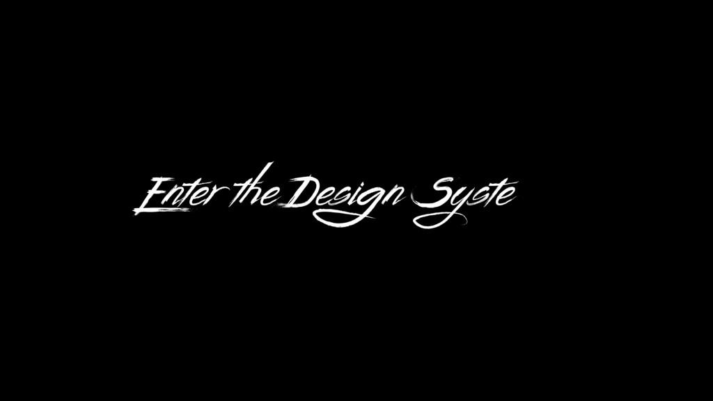 Enter the Design System