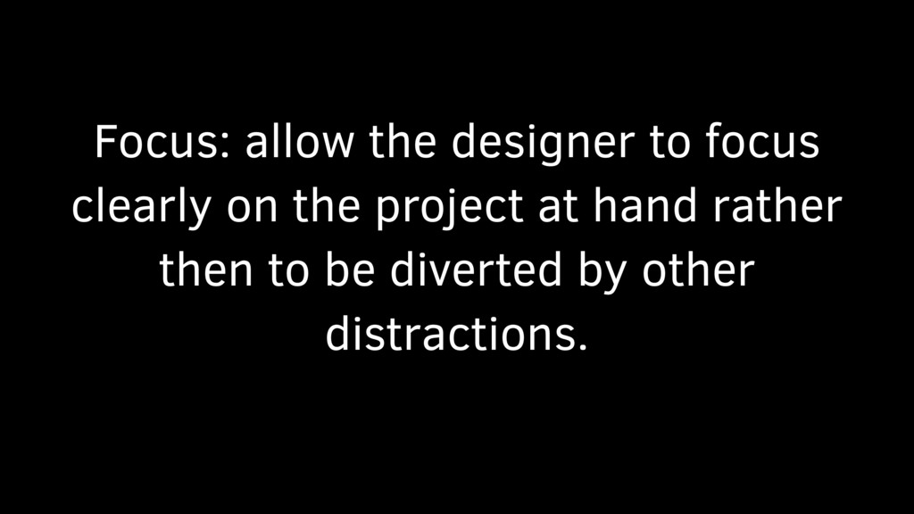 Focus: allow the designer to focus clearly on t...