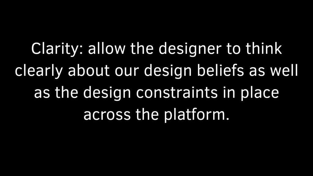 Clarity: allow the designer to think clearly ab...