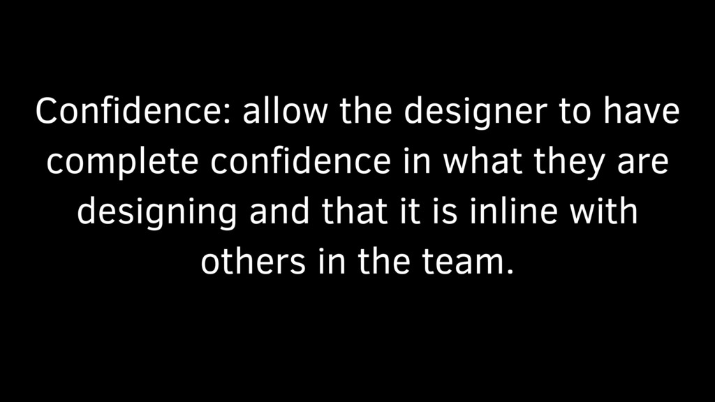 Confidence: allow the designer to have complete ...