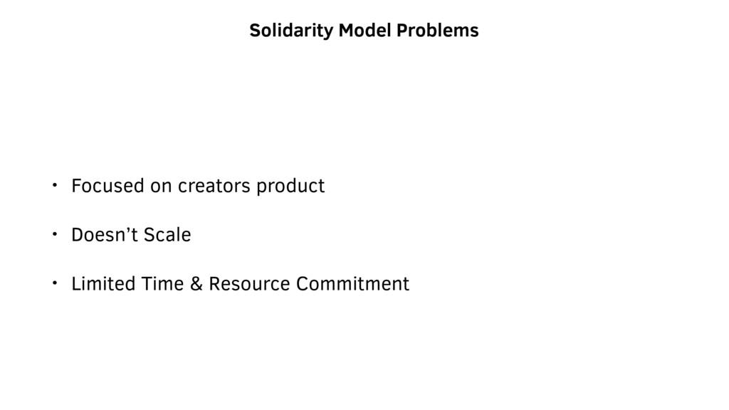 Solidarity Model Problems • Focused on creators...