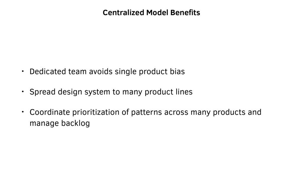 Centralized Model Benefits • Dedicated team avoi...