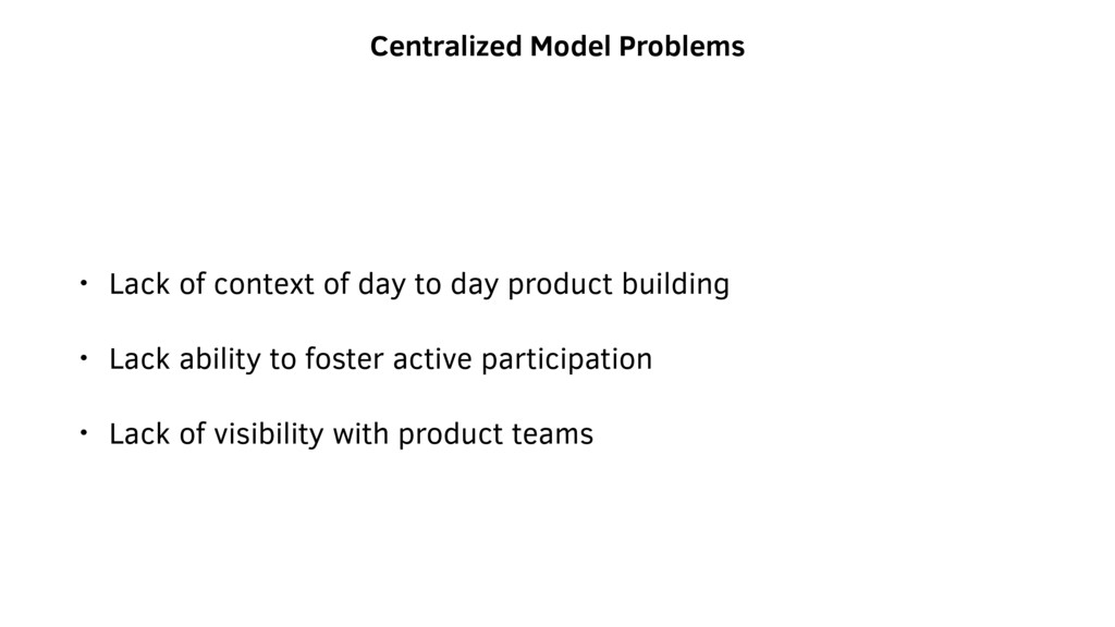 Centralized Model Problems • Lack of context of...
