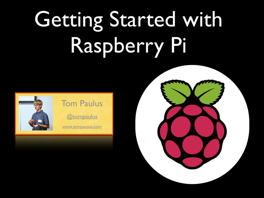 Getting Started with Raspberry Pi Tom Paulus ww...