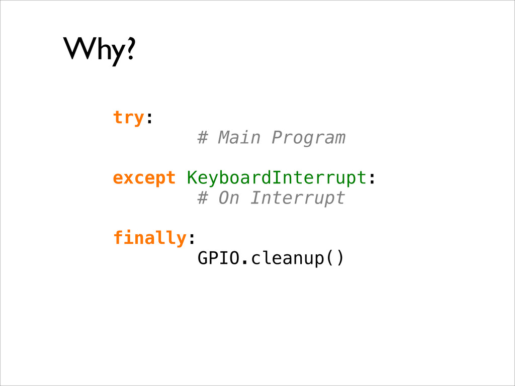 Why? try: # Main Program except KeyboardInterru...