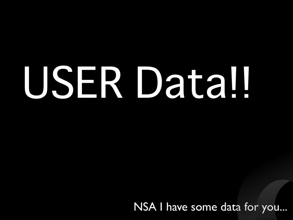 USER Data!! NSA I have some data for you...