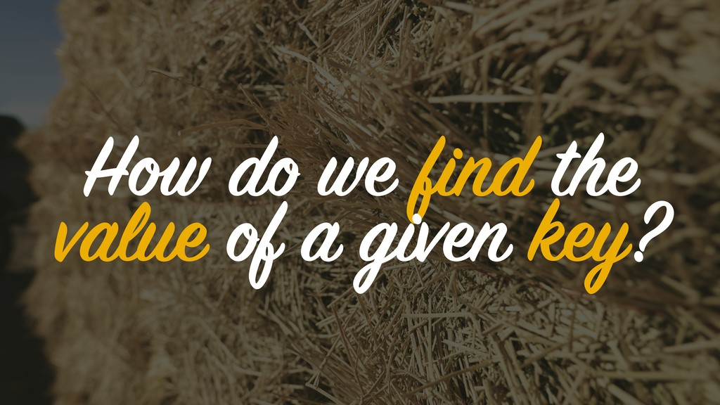 How do we find the value of a given key?