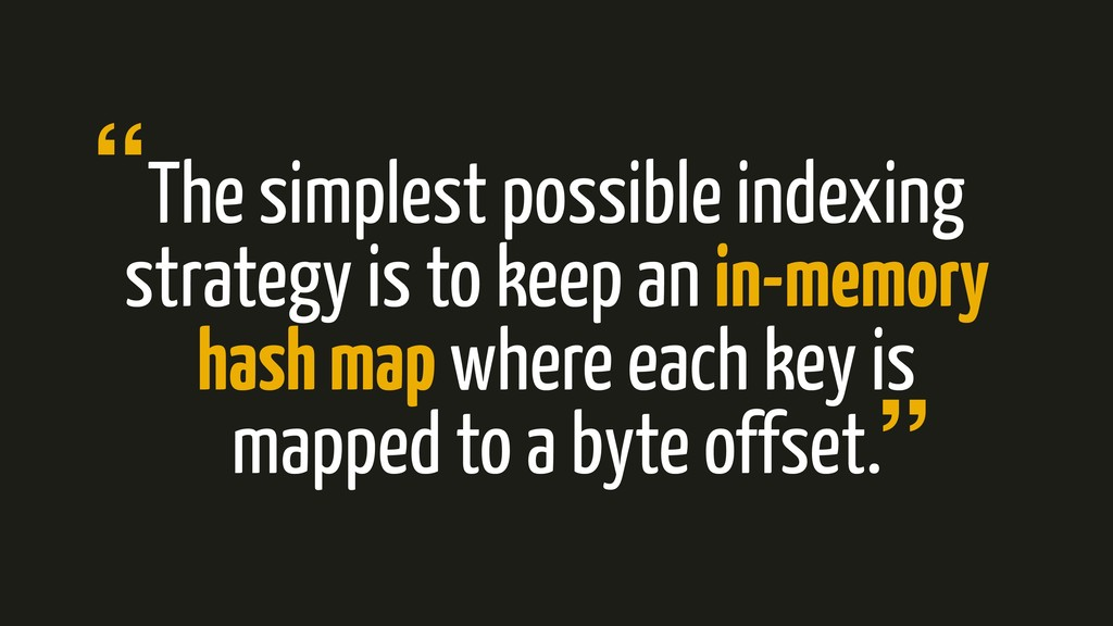 The simplest possible indexing strategy is to k...
