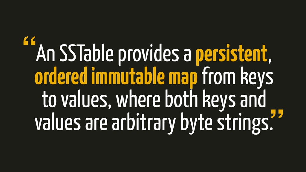 An SSTable provides a persistent, ordered immut...