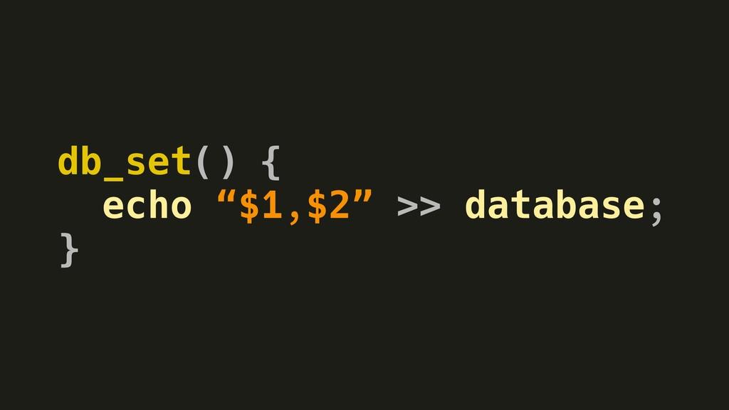 """db_set() { echo """"$1,$2"""" >> database; }"""