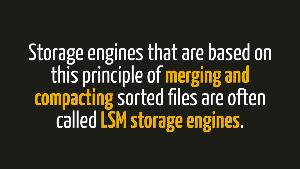 Storage engines that are based on this principl...