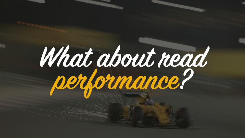 What about read performance?