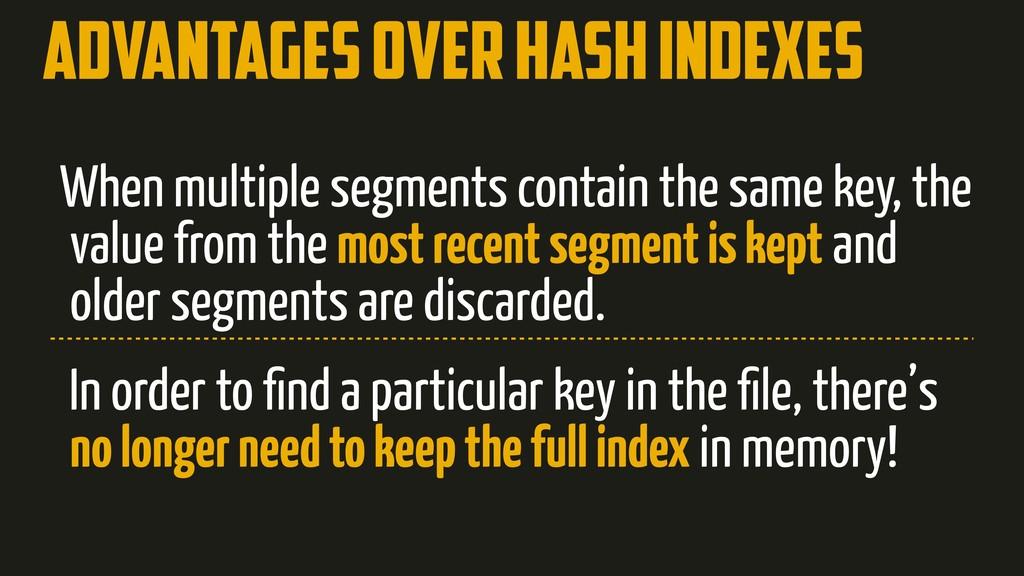 Advantages over Hash indexes When multiple segm...