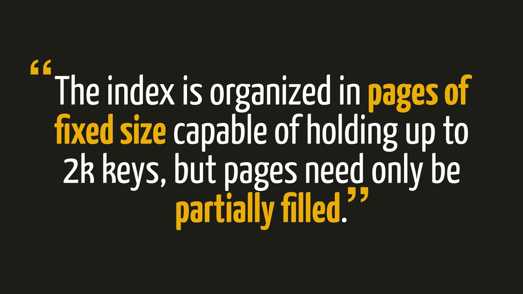 The index is organized in pages of fixed size ca...