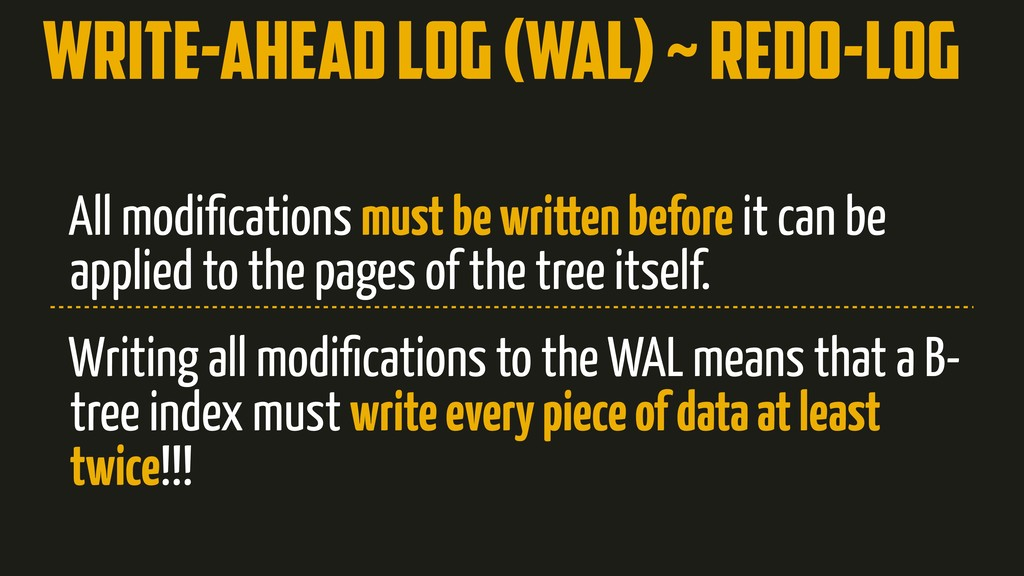 Write-ahead log (wal) ~ Redo-log All modificatio...