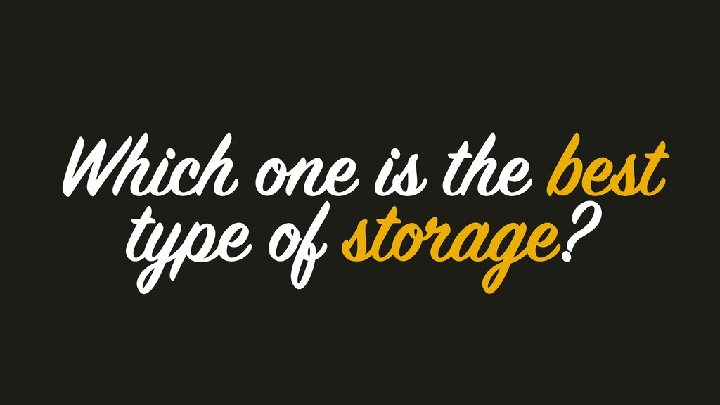 Which one is the best type of storage?