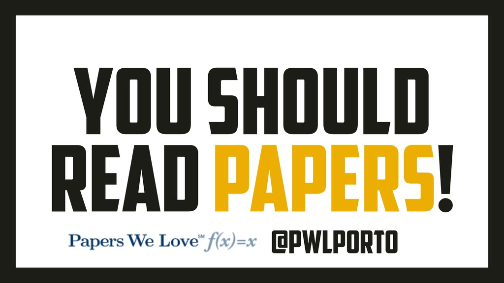 YOU SHOULD READ PAPERS! @PWLPORTO