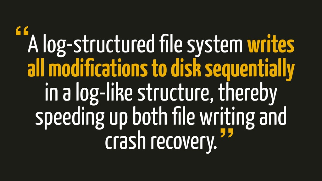 A log-structured file system writes all modificat...