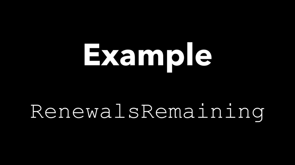 RenewalsRemaining Example