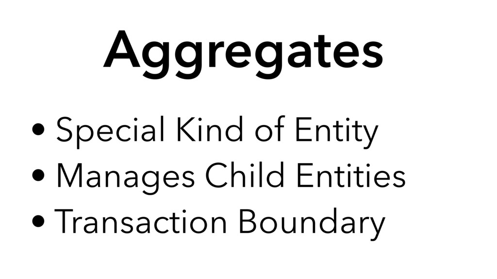 • Special Kind of Entity • Manages Child Entiti...