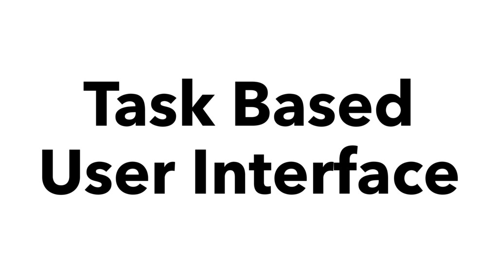 Task Based User Interface