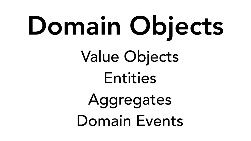 Domain Objects Value Objects Entities Aggregate...