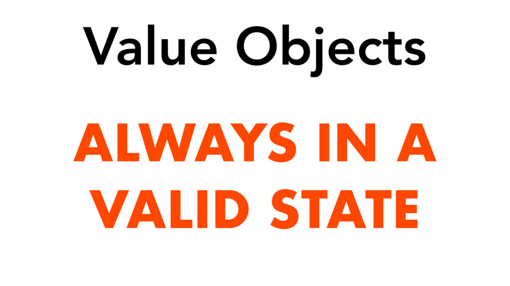 ALWAYS IN A VALID STATE Value Objects