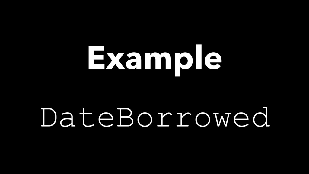 DateBorrowed Example