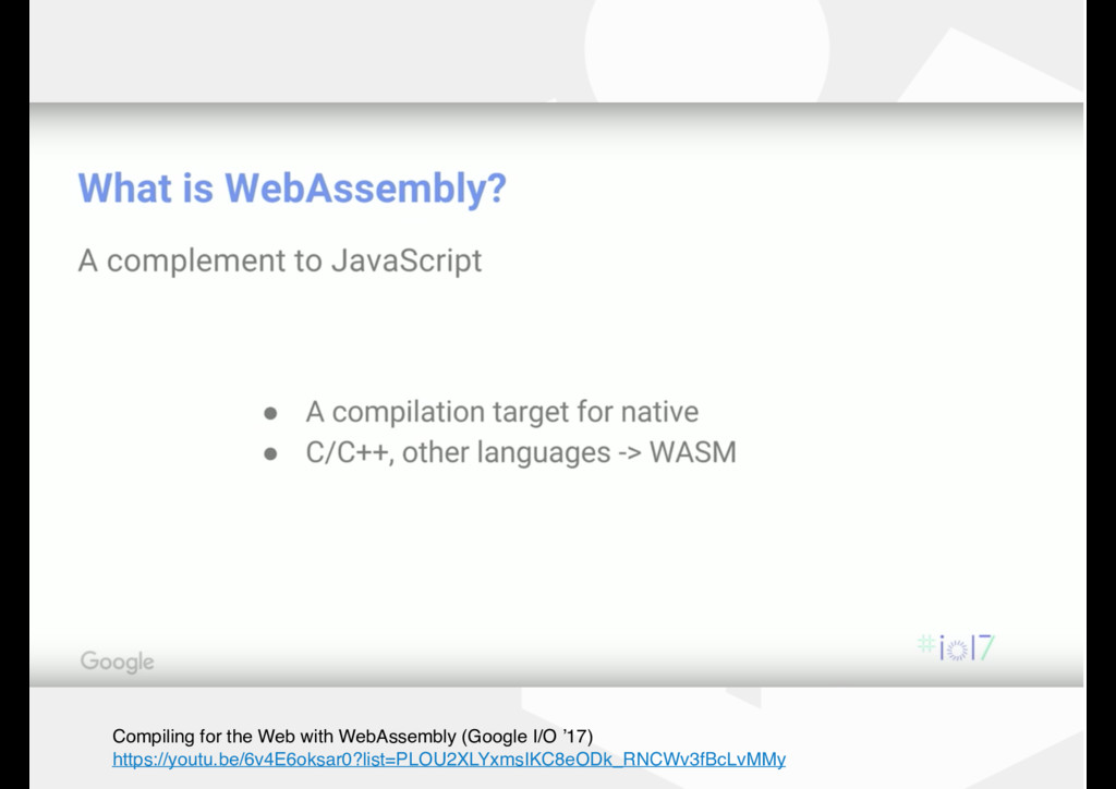 Compiling for the Web with WebAssembly (Google ...