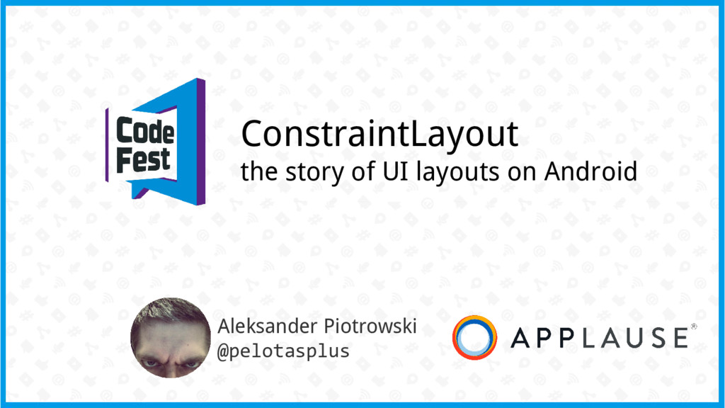 ConstraintLayout the story of UI layouts on And...