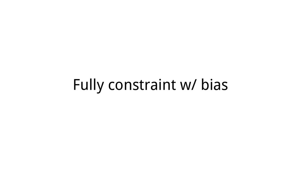 Fully constraint w/ bias