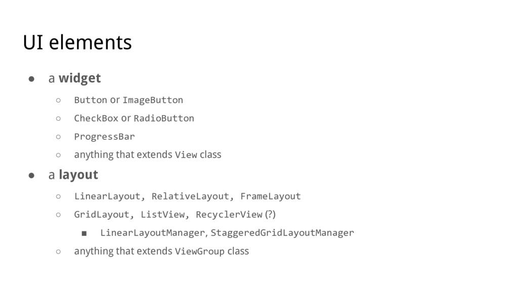 UI elements ● a widget ○ Button or ImageButton ...
