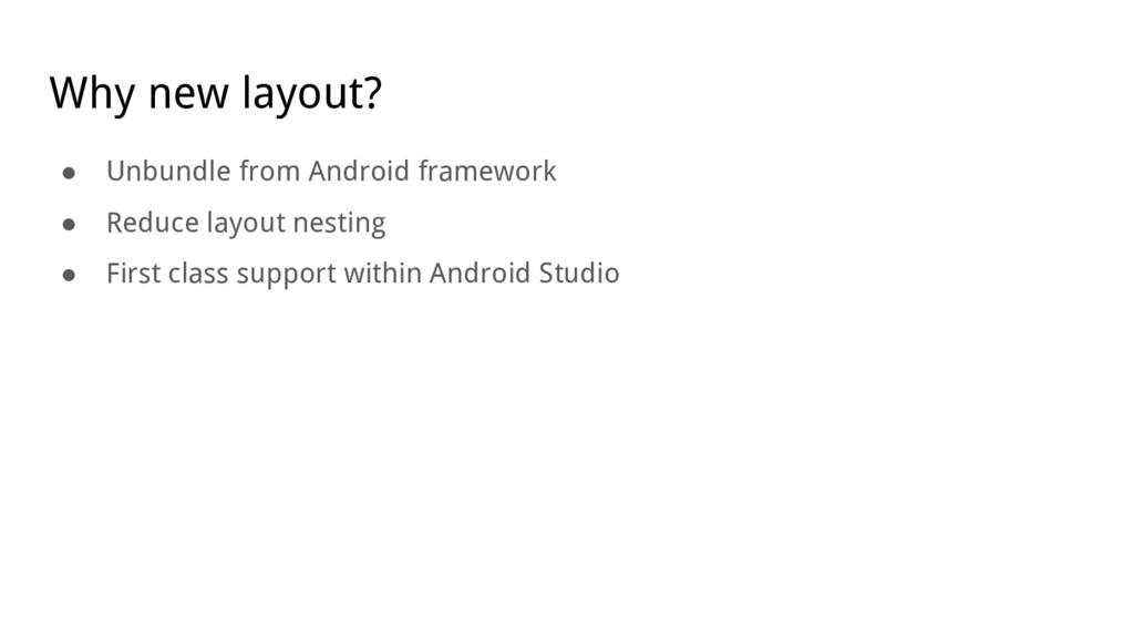 Why new layout? ● Unbundle from Android framewo...