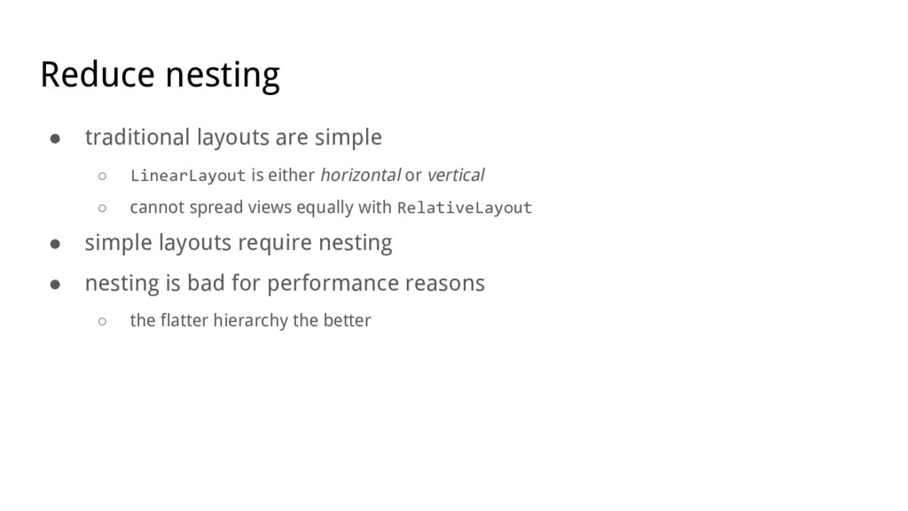 Reduce nesting ● traditional layouts are simple...
