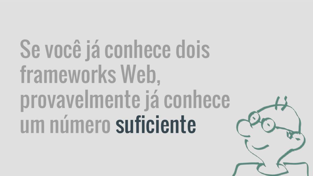 Se você já conhece dois frameworks Web, provave...