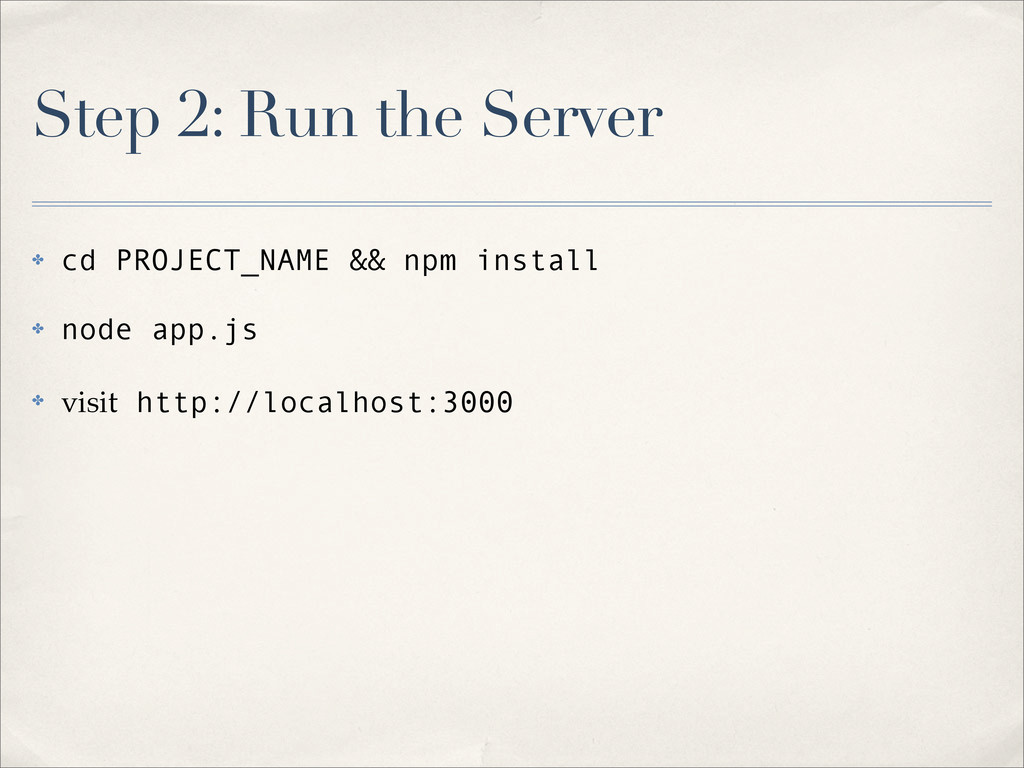 Step 2: Run the Server ✤ cd PROJECT_NAME && npm...