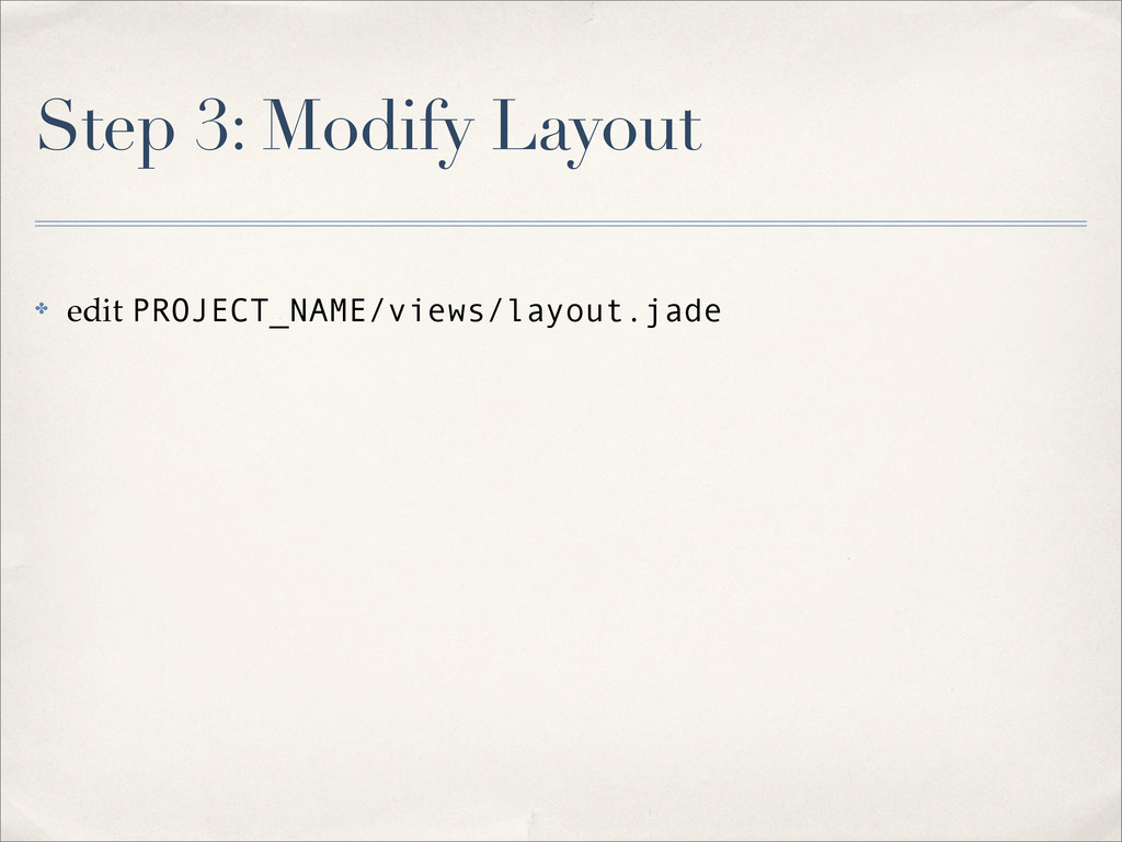 Step 3: Modify Layout ✤ edit PROJECT_NAME/views...