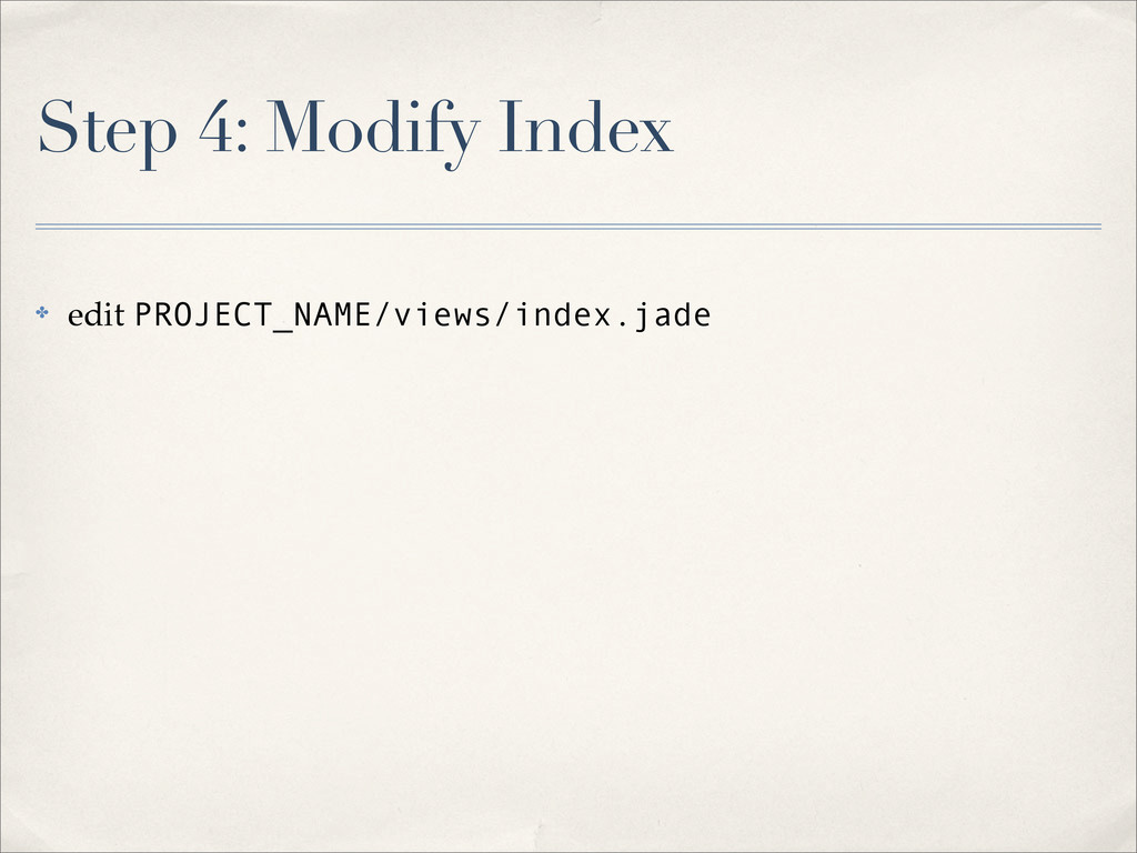 Step 4: Modify Index ✤ edit PROJECT_NAME/views/...