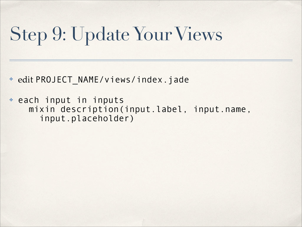 Step 9: Update Your Views ✤ edit PROJECT_NAME/v...
