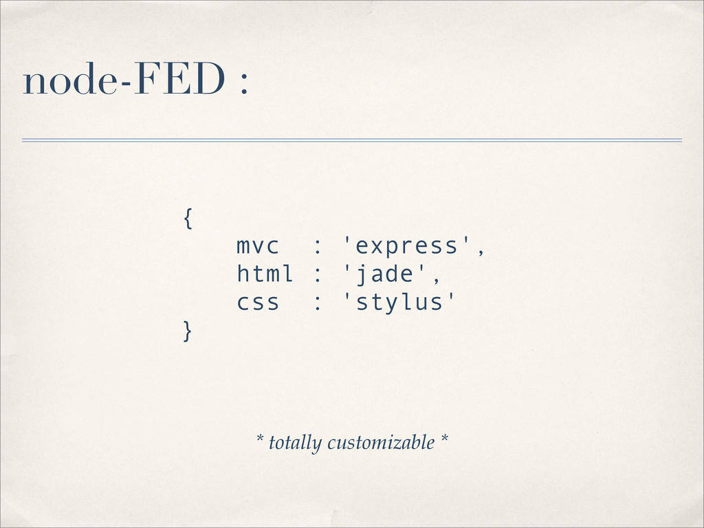 node-FED : { mvc : 'express', html : 'jade', cs...