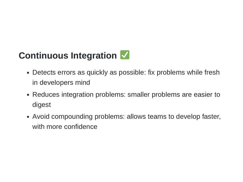Continuous Integration Detects errors as quickl...
