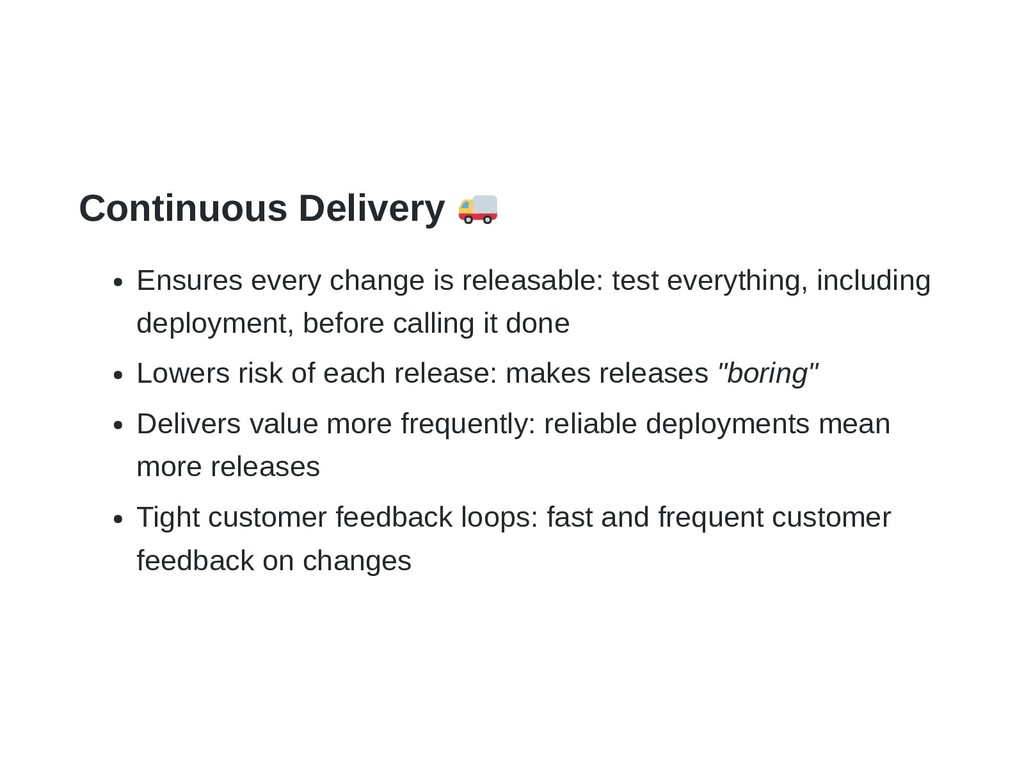 Continuous Delivery Ensures every change is rel...
