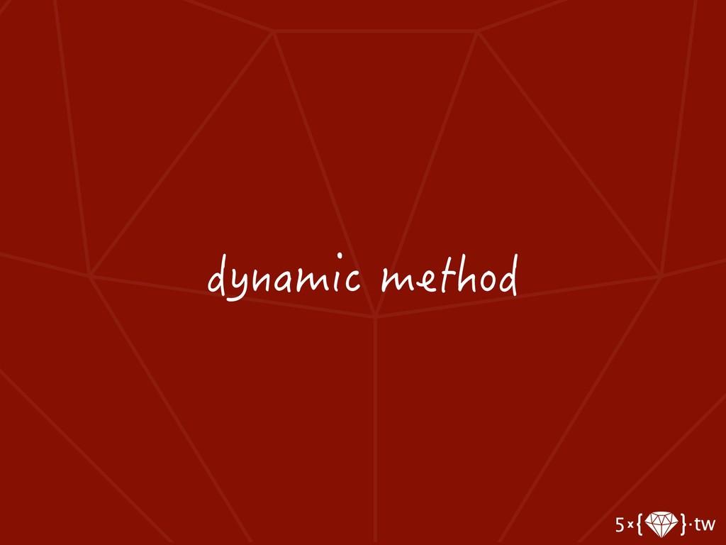 dynamic method